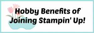 Hobby Benefits of Joining Stampin' Up!