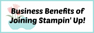 Business Benefits of Joining Stampin' Up!