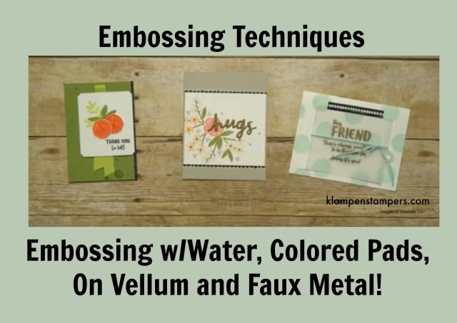 Embossing Techniques: Embossing with Water, Colored Ink Pads, On Vellum and creating Faux Metal