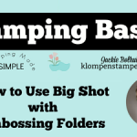 How To Use Embossing Folders in the Big Shot